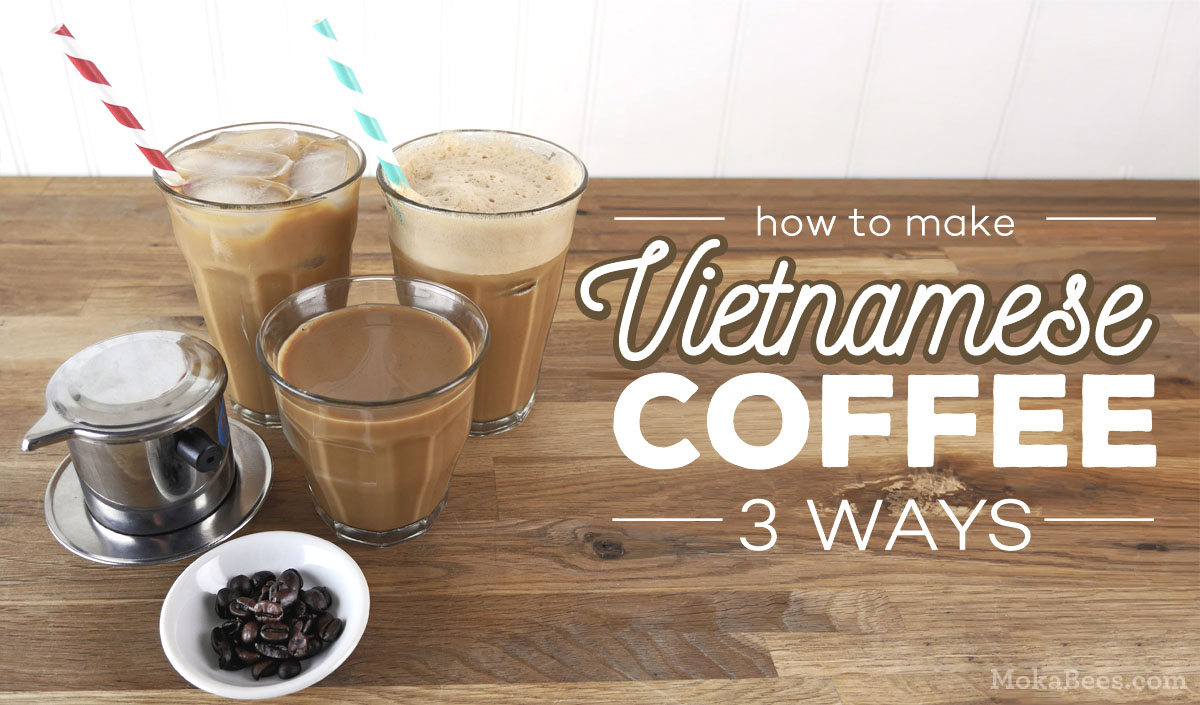Vietnamese Coffee Recipe - Ca Phe Sua Da - The Ultimate Guide | MokaBees